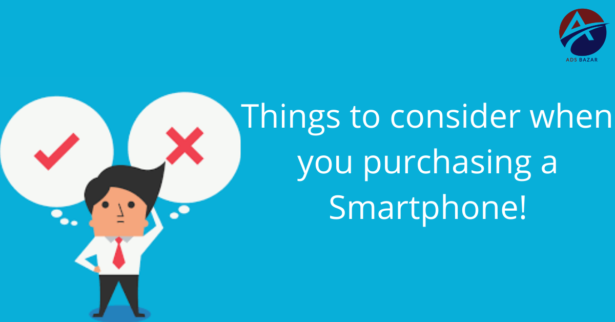 Things To Consider When You Purchasing A Smartphone!